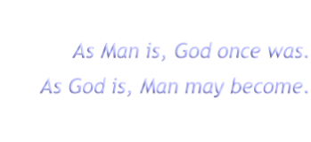 As Man is, God once was.